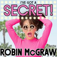 I've Got a Secret! with Robin McGraw