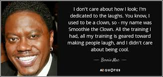 Bernie Mac quote: I don't care about how I look; I'm dedicated to...
