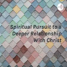 Spiritual Pursuit to a Deeper Relationship With Christ