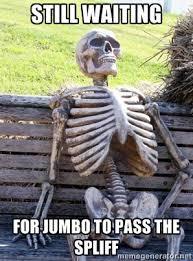 still waiting for jumbo to pass the spliff - Waiting Skeleton ... via Relatably.com