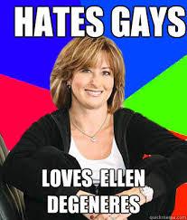 Hates gays Loves Ellen Degeneres - Sheltering Suburban Mom - quickmeme via Relatably.com