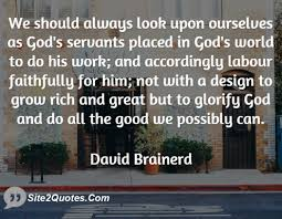 We should always look upon ourselves as gods servants placed in ...