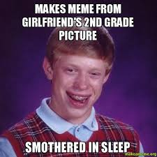 Makes meme from girlfriend's 2nd grade picture Smothered in Sleep ... via Relatably.com