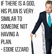 Eddie Izzard: If there is a God - Godless Mom via Relatably.com