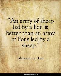 "A quote by Alexander the Great saying ""An army of sheep led by a ..."