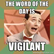 the word of the day is vigilant - PEE WEE HERMAN | Meme Generator via Relatably.com