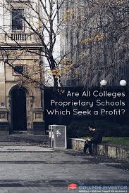 are all colleges proprietary schools which seek a profit proprietary schools are for profit colleges like itt tech but many non