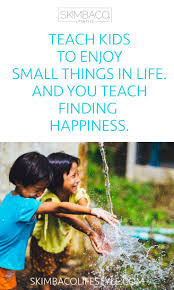 best images about live life to the fullest inspiration on teach kids to enjoy small things in life and you teach them finding happiness