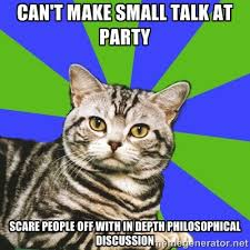 can't make small talk at party scare people off with in depth ... via Relatably.com