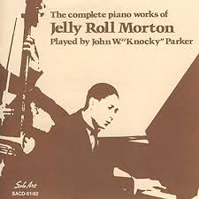 "The Complete <b>Piano</b> Works of <b>Jelly</b> Roll <b>Morton</b> by John W. ""Knocky ..."
