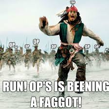 Run Away from the OP Mob! | OP is a Faggot | Know Your Meme via Relatably.com