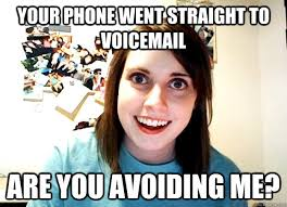 your phone went straight to voicemail are you avoiding me ... via Relatably.com