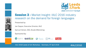 market analysis presentations studentmarketing ialc 2016 industry research presented at the 2016 ialc workshop in leeds york unveiled a unique benchmark of foreign languages representing 236 000