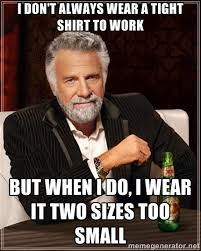 I don't always wear a tight shirt to work but when i do, i wear it ... via Relatably.com