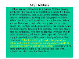 money money is indeed important  but money cannot buy everything    my hobbies hobbies are very important to a person  without having any hobby  life