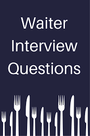 how to get a job as a waiter interview questions how to get and looking for a waiter or waitress position review these commonly asked interview questions