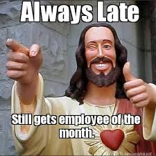 Meme Maker - Always Late Still gets employee of the month. Meme Maker! via Relatably.com
