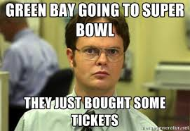 Green Bay going to Super Bowl They just bought some tickets ... via Relatably.com