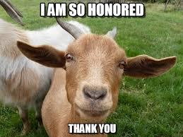 I Am So Honored - Goat meme on Memegen via Relatably.com