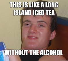 this is like a long island iced tea without the alcohol - 10 Guy ... via Relatably.com