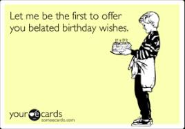 Funny Belated Birthday Wishes | Kappit via Relatably.com