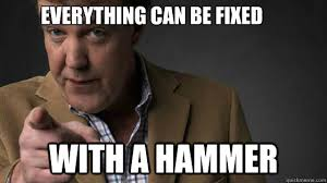 everything can be fixed with a hammer - Jeremy Clarkson by Joseph ... via Relatably.com