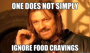 One Does Not Simply ignore food cravings - Boromir - quickmeme via Relatably.com