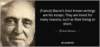 richard armour quote   francis  bacon    s best known writings are     francis  bacon    s best known writings are his essays  they are loved for many