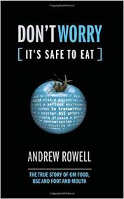<b>Don't Worry</b> (<b>It's</b> Safe to Eat): The True Story of GM Food, BSE and ...