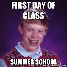 first day of class summer school - Bad Luck Brian M | Meme Generator via Relatably.com