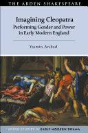 Imagining <b>Cleopatra</b>: Performing Gender and Power in Early ...