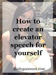 how to create an elevator speech for yourself a lady goes west how to create an elevator speech for yourself via a lady goes west blog