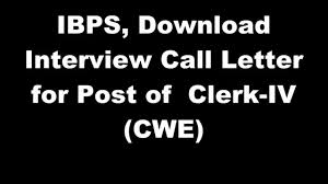 ibps interview call letter for post of clerk iv cwe ibps interview call letter for post of clerk iv cwe