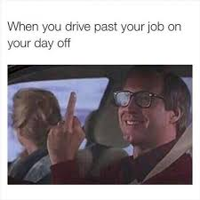 When you drive past your job on your day off | Funny Dirty Adult ... via Relatably.com
