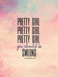 Pretty girl you should be smiling | Pretty Girls, Smiling Quotes ... via Relatably.com