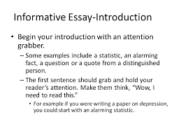 informative essay  an introduction  informative essay introduction    informative essay introduction begin your introduction   an attention grabber  – some examples include