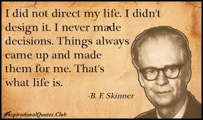 I did not direct my life. I didn't design it. I never made ...