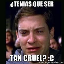Tenias que ser tan cruel? :c - crying peter parker | Meme Generator via Relatably.com