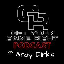 Get Your Game Right Podcast with Andy Dirks