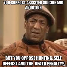You support assisted suicide and abortion but you oppose hunting ... via Relatably.com