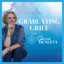 Graduating Grief with Sherrie Dunlevy