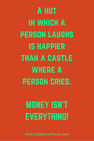 17 best ideas about money isn t everything rich a hut in which a person laughs is happier than a castle where a person cries money isn t everything more