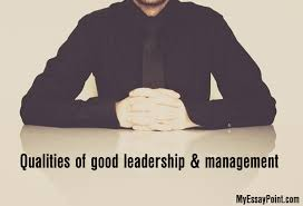 qualities of a good leadership and management   my essay pointqualities of leadership management