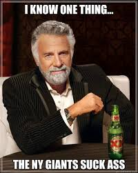 I know one thing... The NY Giants Suck Ass - The Most Interesting ... via Relatably.com