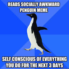 Reads Socially awkward penguin meme self conscious of everything ... via Relatably.com
