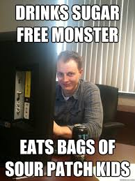 drinks sugar free monster eats bags of sour patch kids - Scumbag ... via Relatably.com