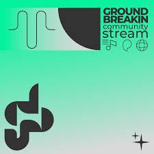 Groundbreakin Community Stream