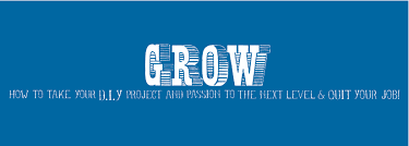 grow grow how to take your do it yourself project and passion to the next level and quit your job is a practical field guide for creative people great