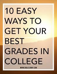 ten easy ways to get your best grades in college the o jays to 10 easy ways to get your best grades in college get your best grades in