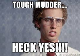 Tough mudder.... Heck Yes!!!! - Napoleon Dynamite | Meme Generator via Relatably.com